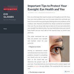 Important Tips to Protect Your Eyesight: Eye Health and You