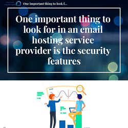 One important thing to look for in an email hosting service provider is the security features
