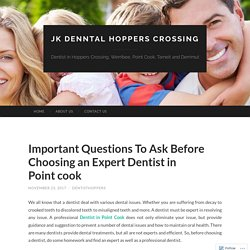 Important Questions To Ask Before Choosing an Expert Dentist in Point cook