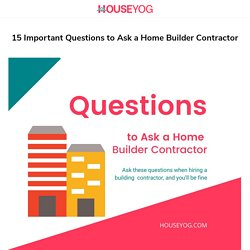 15 Important Questions to Ask a Home Builder Contractor Before Hiring