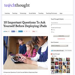 10 Important Questions To Ask Yourself Before Deploying iPads