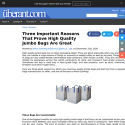 Three Important Reasons That Prove High Quality Jumbo Bags Are Great