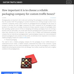 How important it is to choose a reliable packaging company for custom truffle boxes?