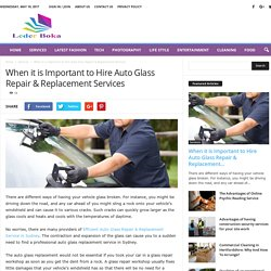 When it is Important to Hire Auto Glass Repair & Replacement Services