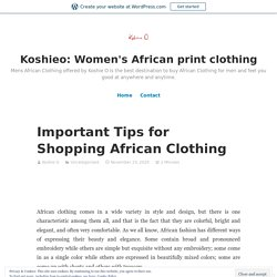 Important Tips for Shopping African Clothing – Koshie O