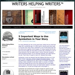 5 Important Ways to Use Symbolism in Your Story - WRITERS HELPING WRITERS™