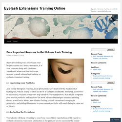 Four Important Reasons to Get Volume Lash Training