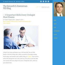 3 Important Skills Every Urologist Must Possess