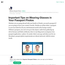 Important Tips on Wearing Glasses in Your Passport Photos