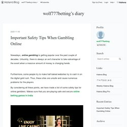 Important Safety Tips When Gambling Online - wolf777betting's diary
