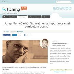 """Josep María Carbó: """"Lo realmente importante es el currículum oculto"""""""
