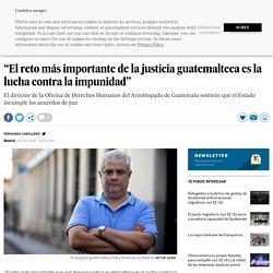 """""""El reto más importante de la justicia guatemalteca es la lucha contra la impunidad"""""""