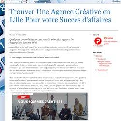 Trouver Une Agence Créative en Lille Pour votre Succès d'affaires: Quelques conseils importants sur la sélection agence de conception de sites Web