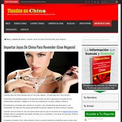 Importar Joyas de China para revender ¡Gran Negocio!