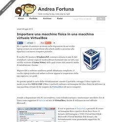 Importare una macchine fisica in una macchina virtuale VirtualBox - Andrea Fortuna