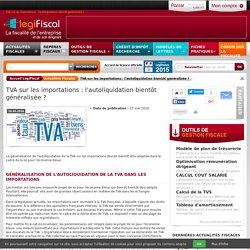 TVA sur les importations : l'autoliquidation bientôt généralisée ?