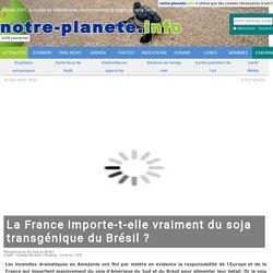 NOTRE PLANETE 30/08/19 La France importe-t-elle vraiment du soja transgénique du Brésil ?