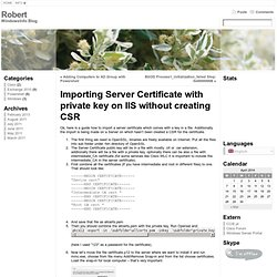 Importing Server Certificate with private key on IIS without creating CSR