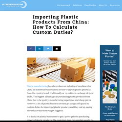 Importing Plastic Products from China: How to Calculate Custom Duties?
