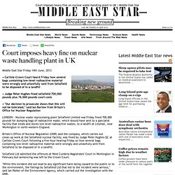 Court imposes heavy fine on nuclear waste handling plant in UK | Middle East Star