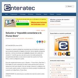 """Solución a """"Imposible conectarse a la iTunes Store"""" - Enteratec"""