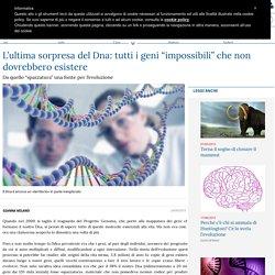"""L'ultima sorpresa del Dna: tutti i geni """"impossibili"""" che non dovrebbero esistere"""