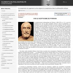Le scepticisme de Pyrrhon. L'impossibilité de connaître véritablement ce que sont les choses. Méthode empirique et phénoménologique.