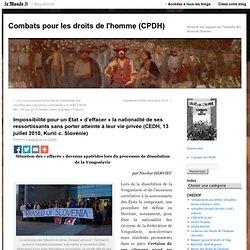 """Impossibilité pour un Etat """"d'effacer"""" la nationalité de ses ressortissants sans porter atteinte à leur vie privée (CEDH, 13 juillet 2010, Kurić c. Slovénie) - Combats pour les droits de l'homme - Blog LeMonde.fr"""