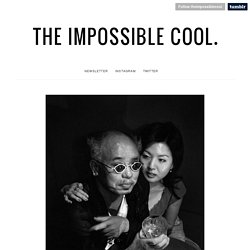 the impossible cool.