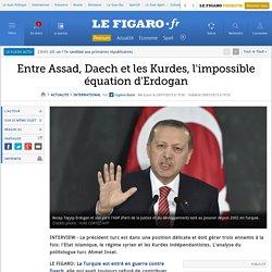 Entre Assad, Daech et les Kurdes, l'impossible équation d'Erdogan