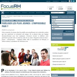 Fidéliser les plus jeunes : l'impossible pari ? - Mobilité interne - Fidelisation des salariés - Focus RH