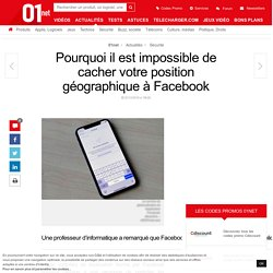 Pourquoi il est impossible de cacher votre position géographique à Facebook