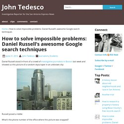 How to solve impossible problems: Daniel Russell's awesome Google search techniques