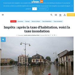 Impôts : après la taxe d'habitation, voici la taxe inondation