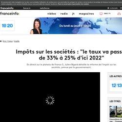 """Impôts sur les sociétés : """"le taux va passer de 33% à 25% d'ici 2022"""""""
