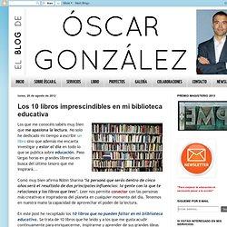 El blog de Óscar González: Los 10 libros imprescindibles en mi biblioteca educativa