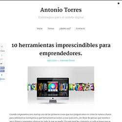10 herramientas imprescindibles para emprendedores. « Antonio Torres