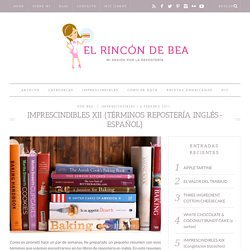 IMPRESCINDIBLES XII (Términos repostería inglés-español) - El Rincón de Bea