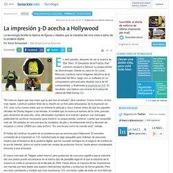 La impresión 3-D acecha a Hollywood - 22.07.2015