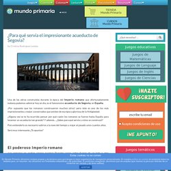 ¿Para qué servía el impresionante acueducto de Segovia?