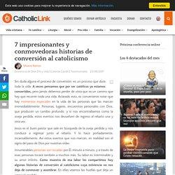(Con imágenes) 7 impresionantes historias de conversión al catolicismo