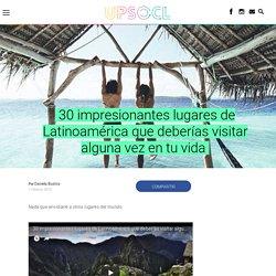 30 impresionantes lugares de Latinoamérica que deberías visitar alguna vez en tu vida