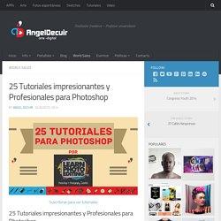 25 Tutoriales impresionantes y Profesionales para Photoshop