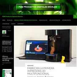 Fabrican la primera impresora 3D multifuncional - PDM Productos Digitales Móviles