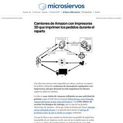 Camiones de Amazon con impresoras 3D que imprimen los pedidos durante el reparto
