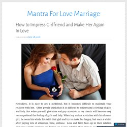 How to Impress Girlfriend and Make Her Again In Love – Mantra For Love Marriage