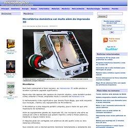 Além da impressão 3D: Microfábrica imprime, fresa e corta