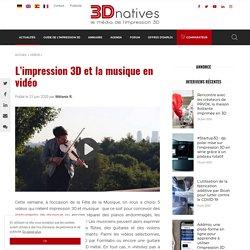 L'impression 3D et la musique en vidéo
