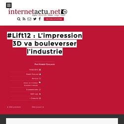 #Lift12 : L'impression 3D va bouleverser l'industrie