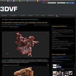 Art génératif et impression 3D, par Deskriptiv et Neri Oxman